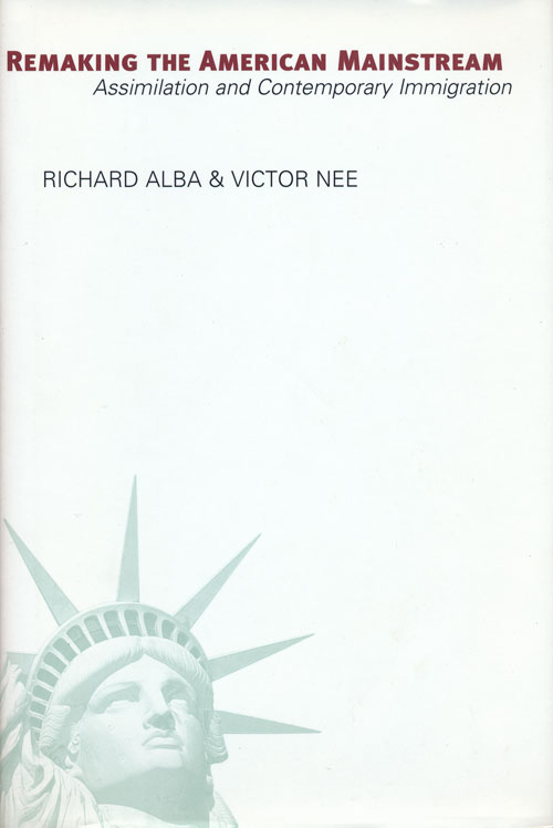 Remaking the American Mainstream Assimilation and Contemporary Immigration. Richard Alba, Victor Nee.