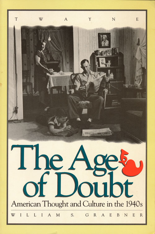 The Age of Doubt American Thought and Culture in the 1940s. William S. Graebner.
