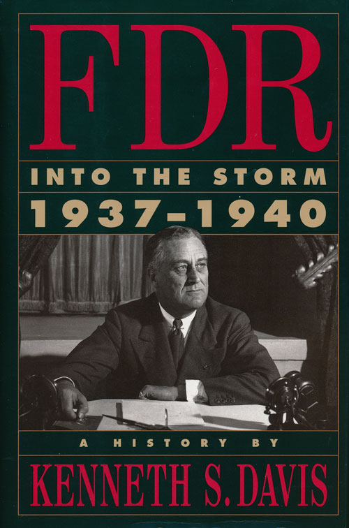 FDR: Into the Storm, 1937-1940 A History. Kenneth S. Davis.