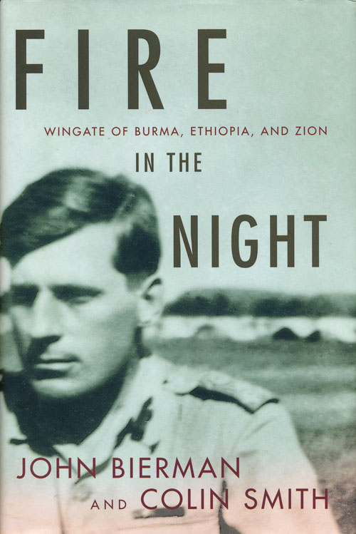 Fire in the Night Wingate of Burma, Ethiopia, and Zion. John Bierman, Colin Smith.