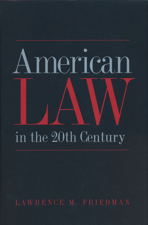 American Law in the 20th Century. Lawrence M. Friedman.
