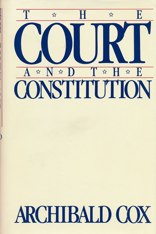 The Court and the Constitution. Archibald Cox.