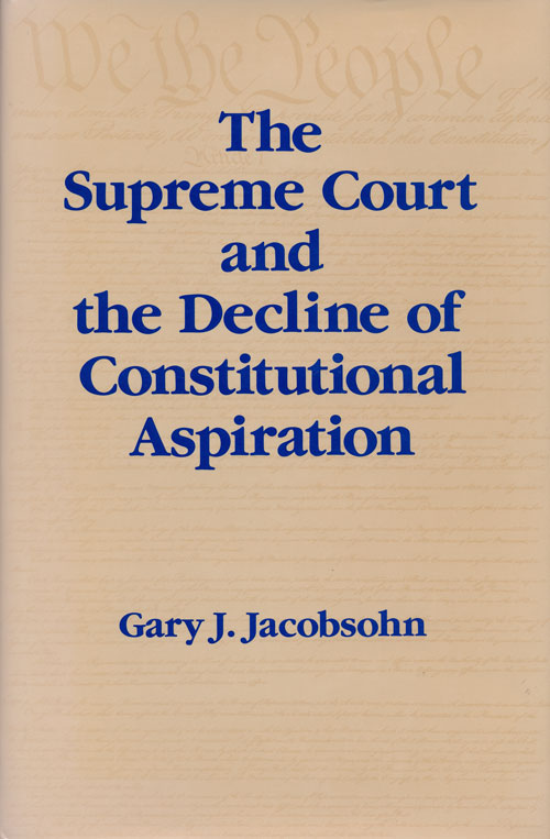 The Supreme Court and the Decline of Constitutional Aspiration. Gary J. Jacobsohn.