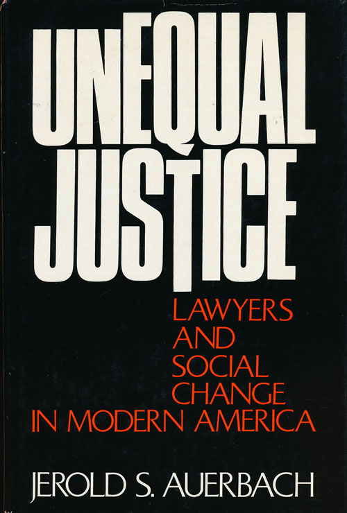 Unequal Justice Lawyers and Social Change in Modern America. Jerold S. Auerbach.