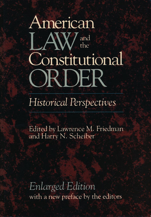 American Law and the Constitutional Order. Lawrence M. Friedman, Harry N. Scheiber.
