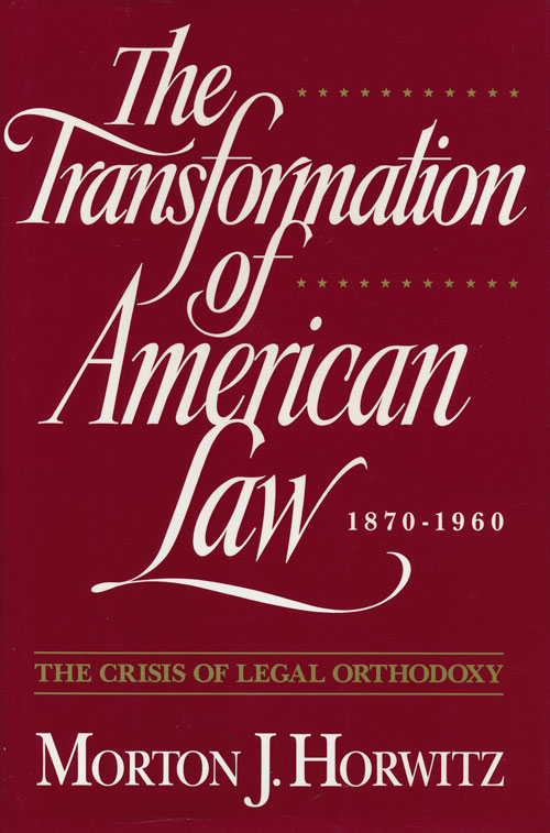 The Transformation of American Law 1870-1960 The Crisis of Legal Orthodoxy. Morton J. Horwitz.