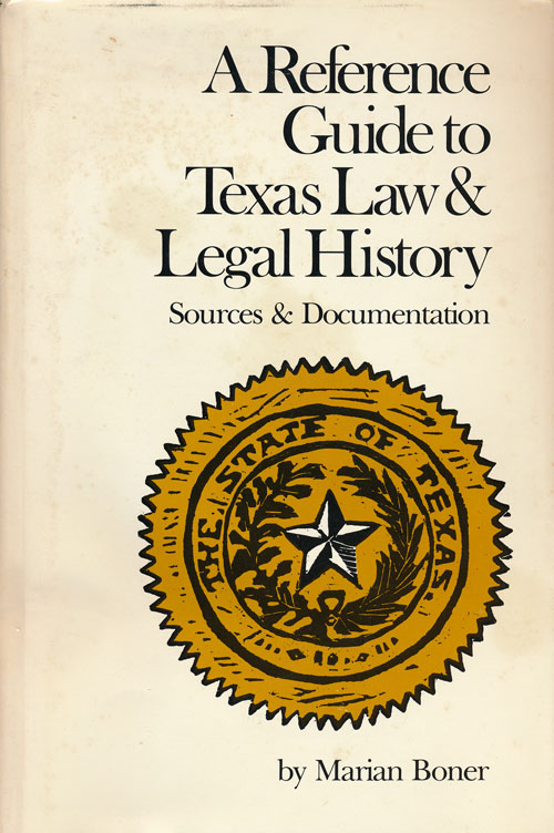 A Reference Guide to Texas Law & Legal History Sources & Documentation. Marian Boner.