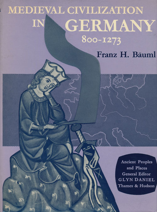Mediaeval Civilization in Germany 800-1273. Franz H. Bauml.
