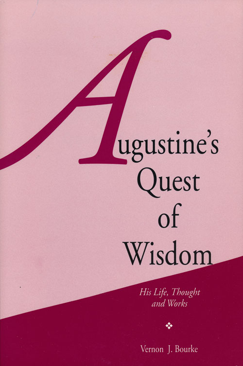 Augustine's Quest of Wisdom His Life, Thought and Works. Vernon J. Bourke.
