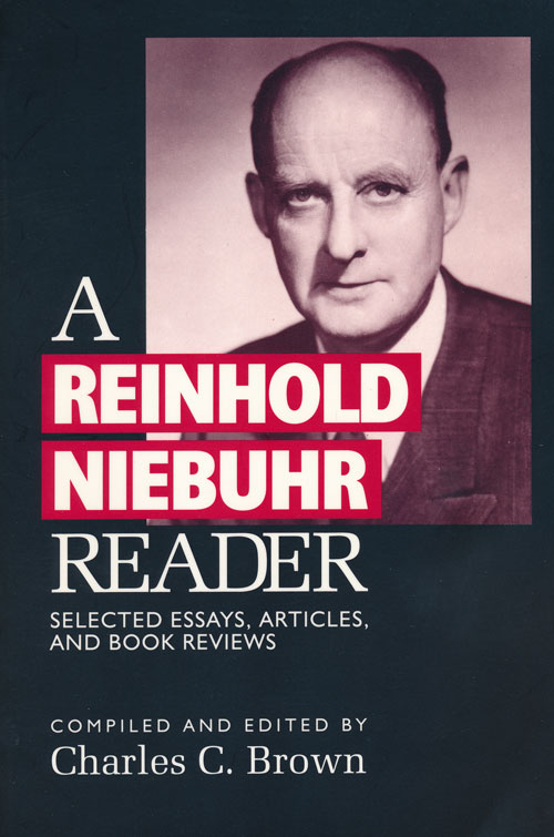 A Reinhold Niebuhr Reader Selected Essays, Articles, and Book Reviews. Charles C. Brown.