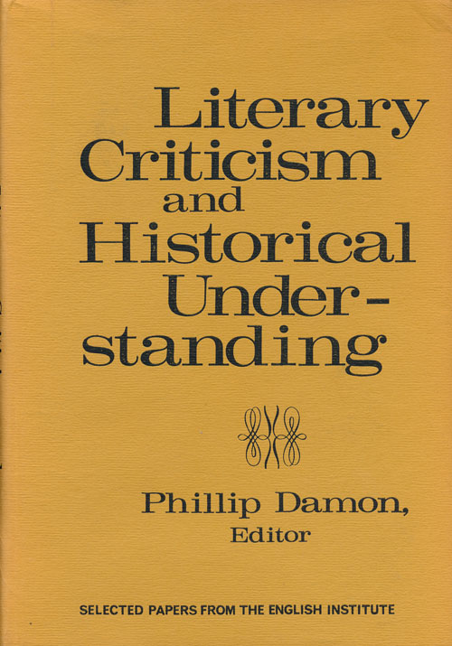 Literary Criticism and Historical Understanding. Phillip Damon.