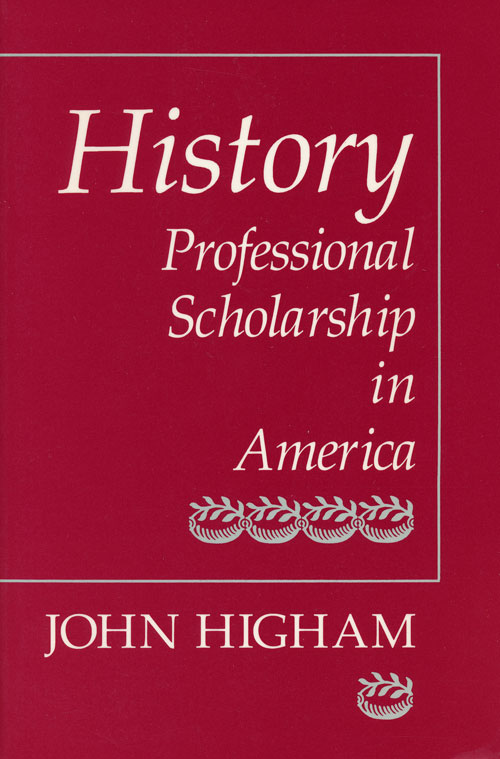 History Professional Scholarship in America. John Higham.