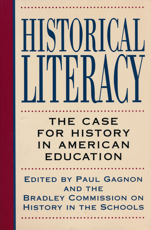 Historical Literacy The Case for History in American Education. Paul Gagnon.
