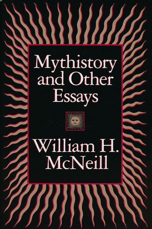 Mythistory and Other Essays. William H. McNeill.