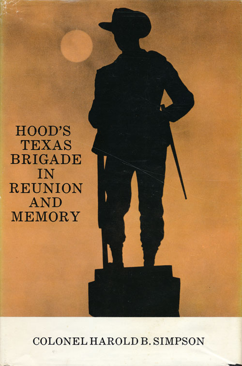 Hood's Texas Brigade in Reunion and Memory, Harold B. Simpson.