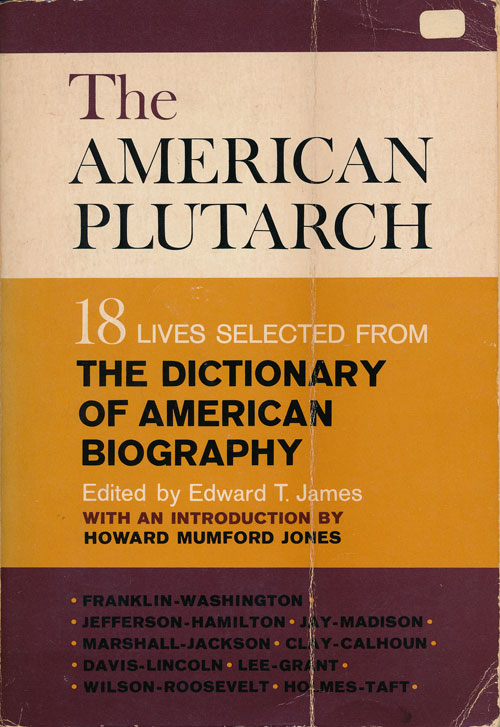 The American Plutarch 18 Lives Selected from the Dictionary of American Biography. Edward T. James.