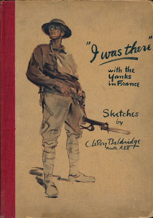 """""""I Was There"""" With the Yanks on the Western Front 1917-1919. C. Leroy Baldridge."""