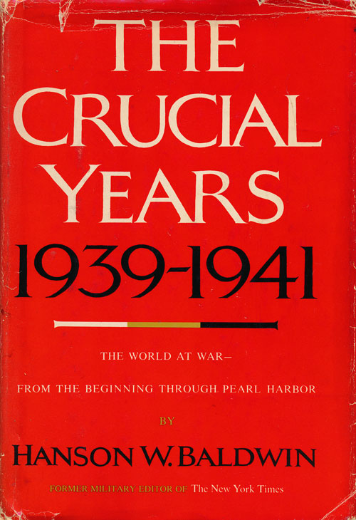 The Crucial Years 1939-1941 The World at War--From the Beginning through Pearl Harbor. Hanson W. Baldwin.