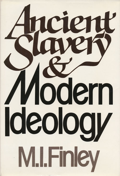Ancient Slavery and Modern Ideology. M. I. Finley.
