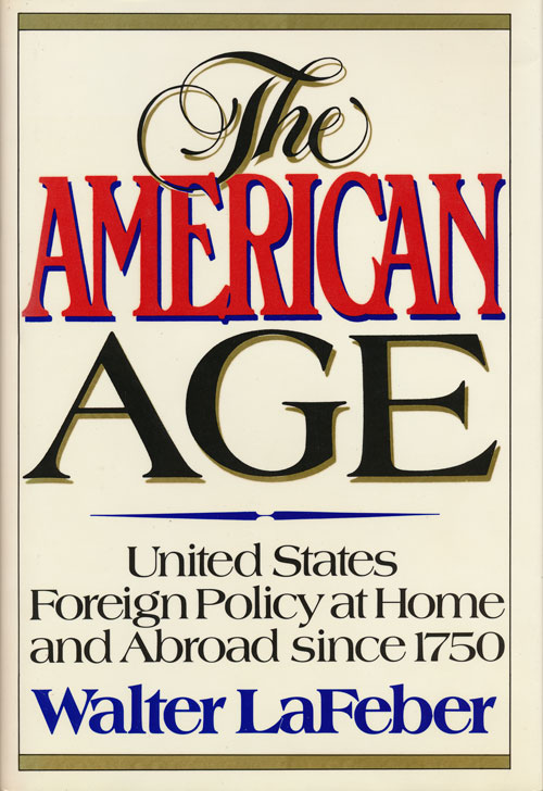 The American Age United States Foreign Policy At Home and Abroad Since 1750. Walter Lafeber.