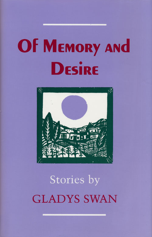 Of Memory and Desire Stories. Gladys Swan.