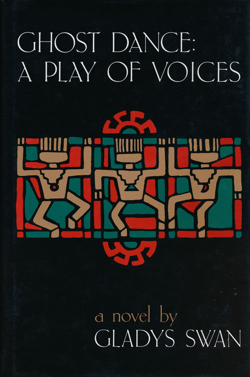 Ghost Dance: a Play of Voices. Gladys Swan.