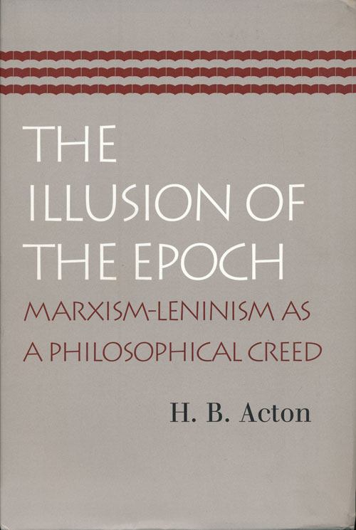 The Illusion of the Epoch Marxism-Leninism As a Philosophical Creed. H. B. Acton.