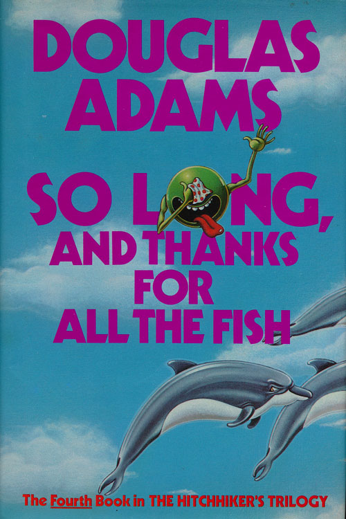 So Long, and Thanks for all the Fish. Douglas Adams.