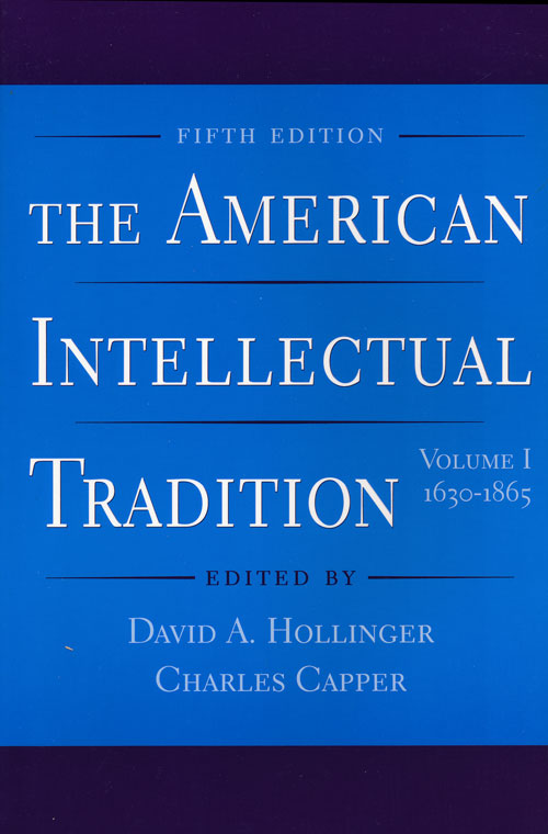 The American Intellectual Tradition Volume I: 1630-1865. David A. Hollinger, Charles Capper.