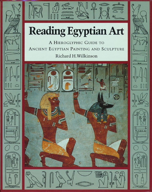 Reading Egyptian Art A Hieroglypic Guide to Ancient Egyptian Painting and Sculpture. Richard H. Wilkinson.
