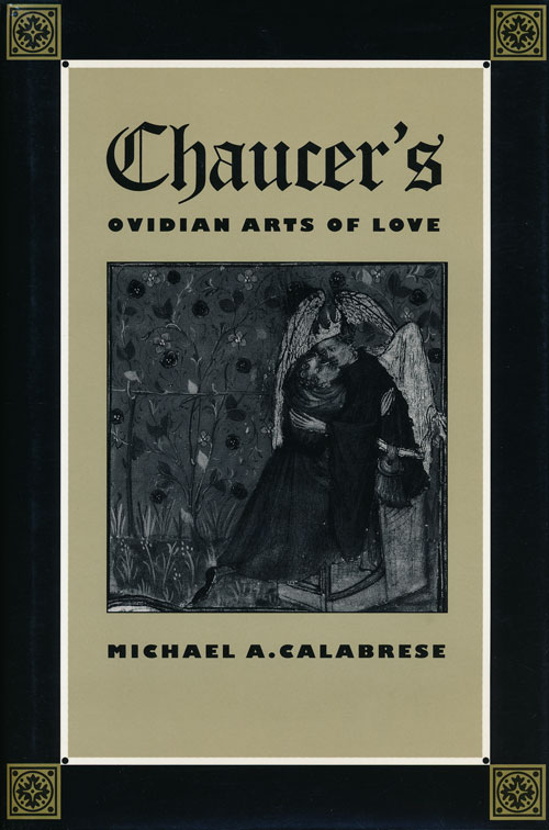 Chaucer's Ovidan Arts of Love. Michael A. Calabrese.