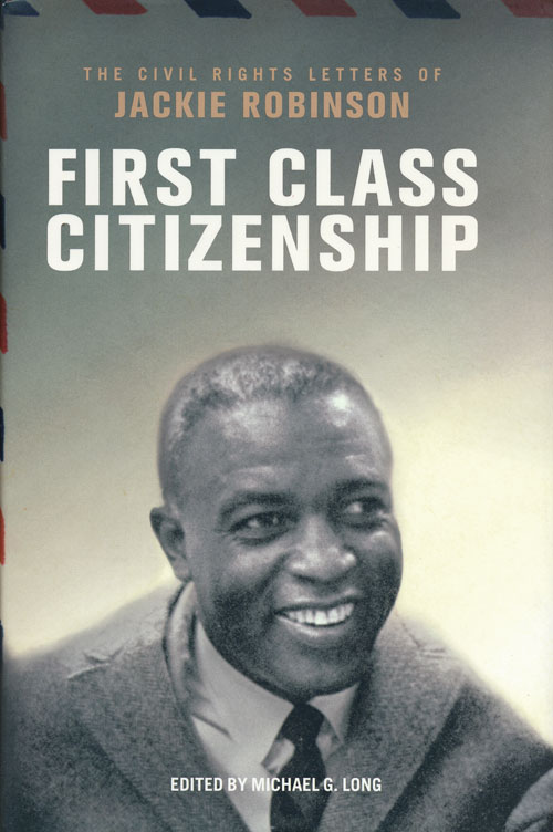First Class Citizenship The Civil Rights Letters of Jackie Robinson. Michael G. Long.