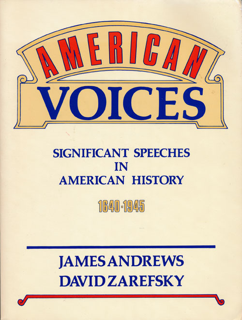 American Voices Significant Speeches in American History 1640-1945. James Andrews, David Zarefsky.