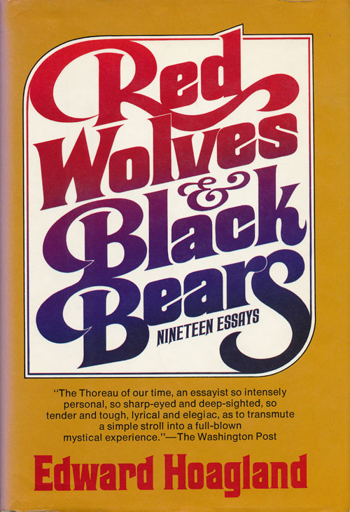 Red Wolves and Black Bears Nineteen Essays. Edward Hoagland.