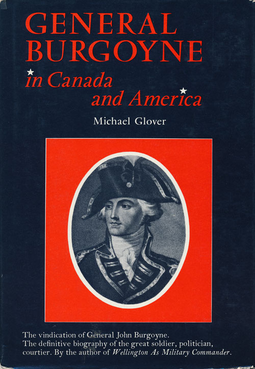 General Burgoyne in Canada and America Scapegoat for a System. Michael Glover.