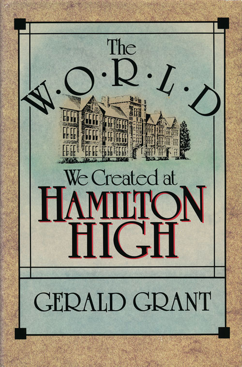 The World We Created at Hamilton High. Gerald Grant.