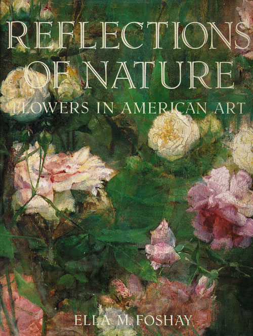 Reflections of Nature Flowers in American Art. Ella M. Foshay.