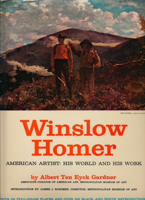 Winslow Homer American Artist: His World and His Work. Albert Ten Eyck Gardner.