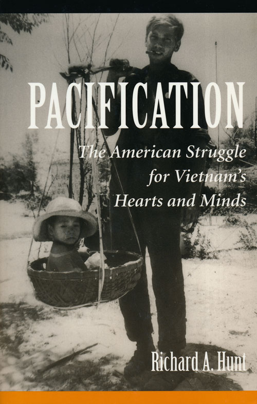 Pacification The American Struggle for Vietnam's Hearts and Minds. Richard A. Hunt.