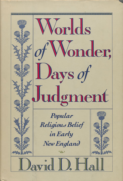 Worlds of Wonder, Days of Judgment Popular Religious Belief in Early New England. David D. Hall.