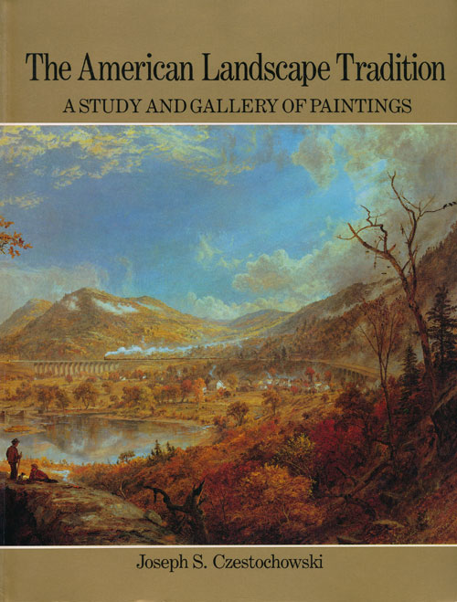 The American Landscapt Tradition: A Study and Gallery of Paintings. Joseph S. Czestochowski.