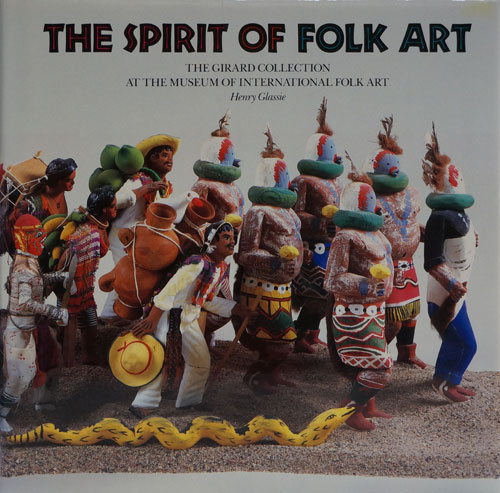 The Spirit of Folk Art: the Girard Collection At the Museum of International Folk Art. Henry Glassie.