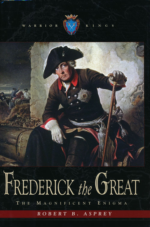 Frederick the Great The Magnificent Enigma. Robert B. Asprey.