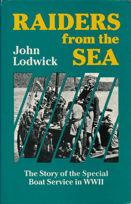 Raiders from the Sea The Story of the Special Boat Service in WWII. John Lodwick.