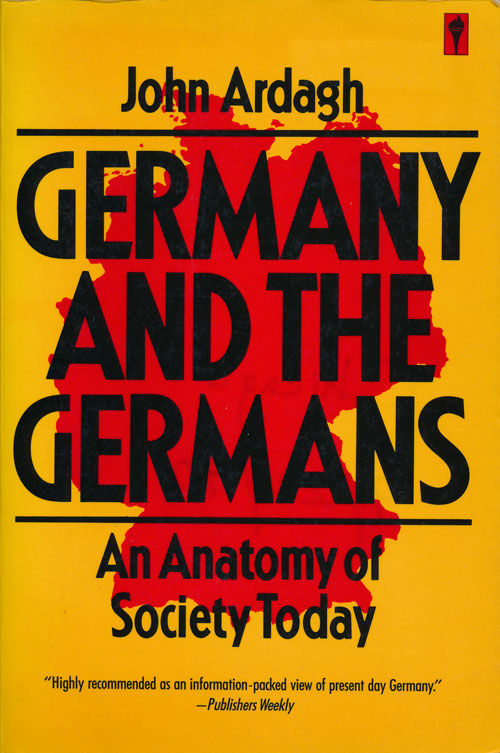 Germany and the Germans An Anatomy of Society Today. John Ardagh.
