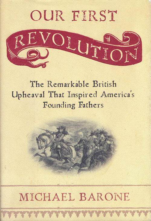 Our First Revolution The Remarkable British Upheaval That Inspired America's Founding Fathers. Michael Barone.