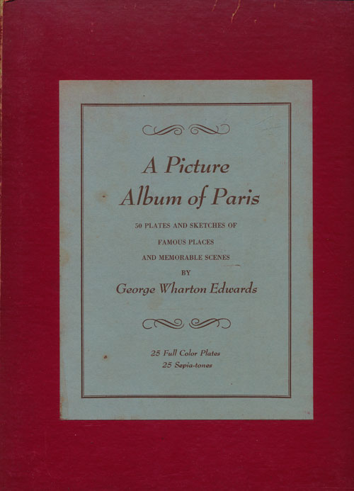 A Picture Album of Paris 50 Plates and Sketches of Famous Places and Memorable Scenes. George Wharton Edwards.