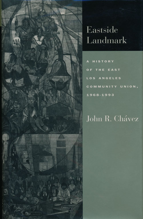 Eastside Landmark A History of the East Los Angeles Community Union, 1968-1993. John R. Chavez.