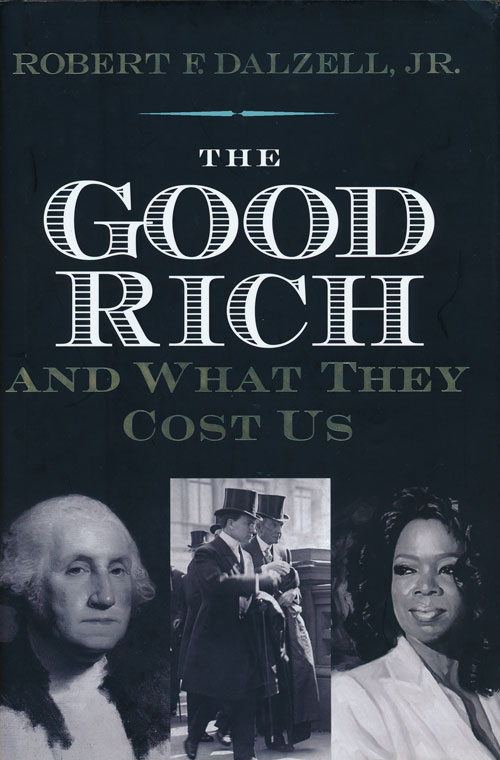 The Good Rich and What They Cost Us. Robert F. Dalzell Jr.