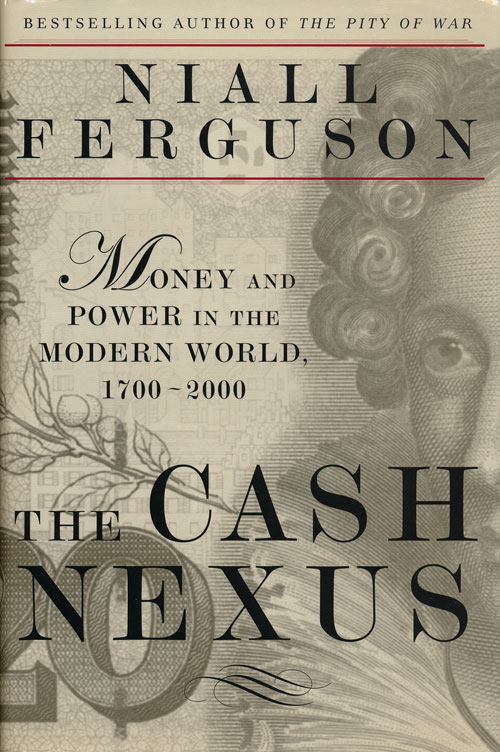 The Cash Nexus Money and Power in the Modern World, 1700-2000. Niall Ferguson.